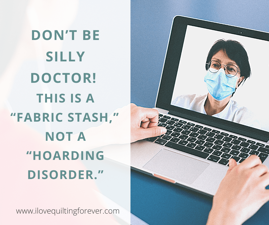 Dont be silly doctor This is a fabric stash not a hoarding disorder