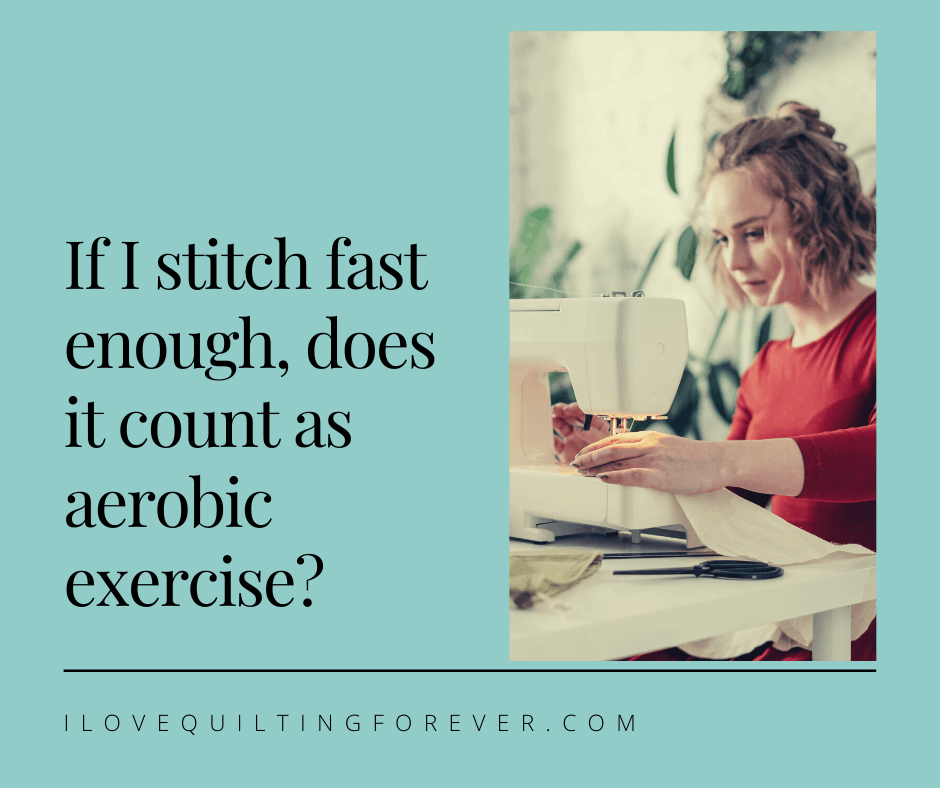If I stitch fast enough, does it count as aerobic exercise