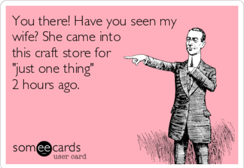 quilty humor_gone to craft store for 2 hours