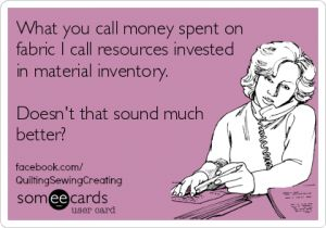 quilty humor_money sent on fabric is investment