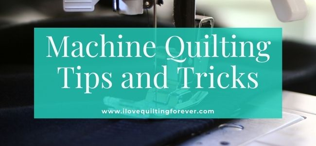 I love Quilting Forever_Machine Quilting Tips and Tricks