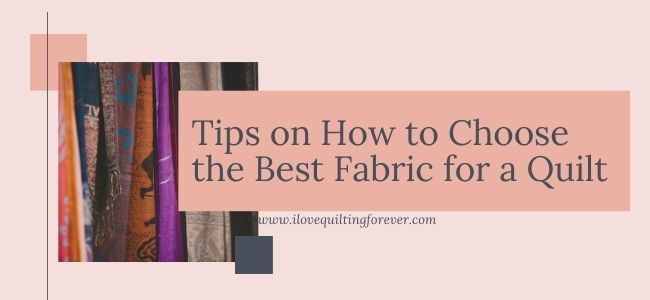 I love Quilting Forever_Tips on How to Choose the Best Fabric for a Quilt