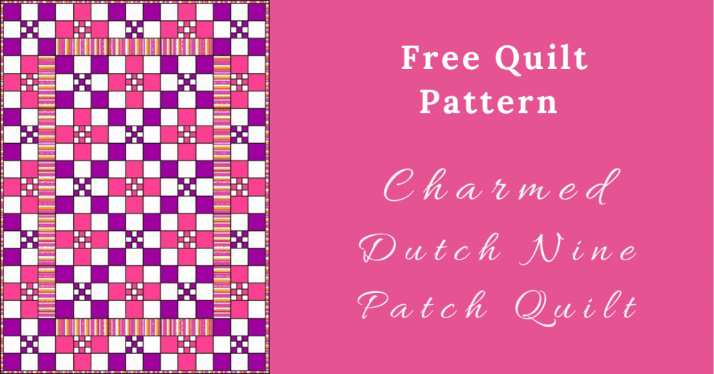 I love Quilting Feature Image_Charmed Dutch Nine Patch Quilt