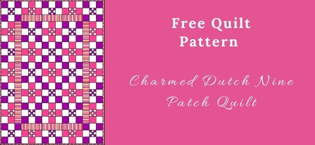 I love Quilting Forever_Charmed Dutch Nine Patch Quilt