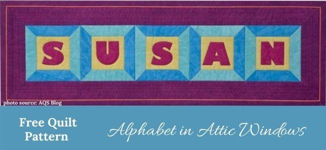 I love Quilting Feature Alphabet in Attic Windows Quilt