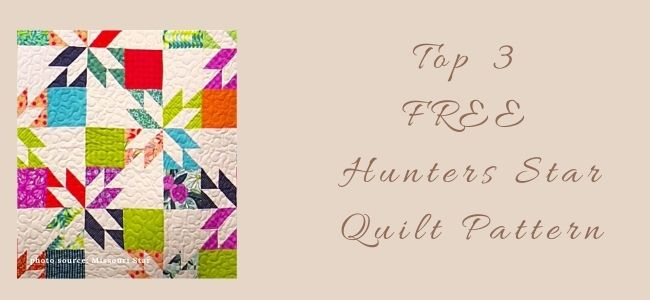 I love Quilting Forever Top 3 Free Hunters Star Quilt Pattern