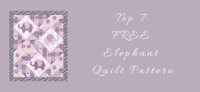 I love Quilting Feature Top 7 Free Elephant Quilt Pattern