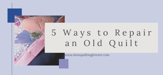 5 Ways to Repair an Old Quilt