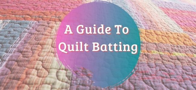 A Guide To Quilt Batting
