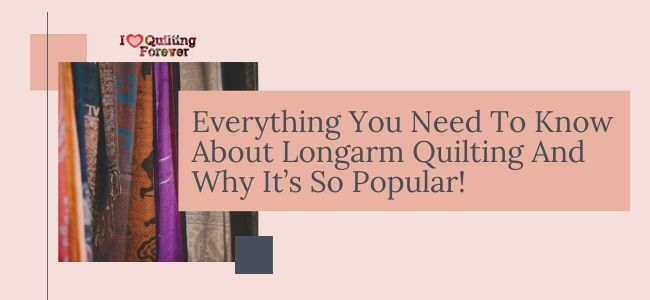 I love Quilting Forever Everything You Need To Know About Longarm Quilting And Why It's So Popular