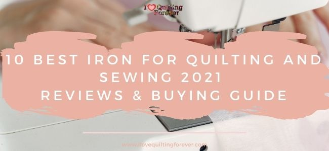 I love Quilting Forever_Best Iron for Quilting and Sewing - Reviews & Buying Guide