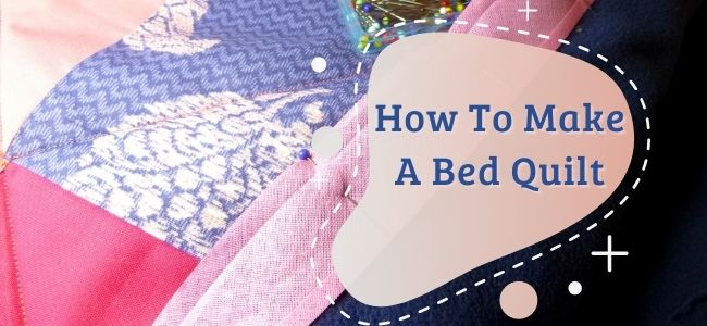 I love Quilting Forever_How To Make A Bed Quilt