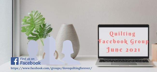 I love Quilting Forever_Quilting Facebook Group June 2021