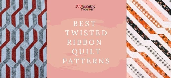 I love Quilting Forever_Best 4 Twisted Ribbon Quilt Pattern