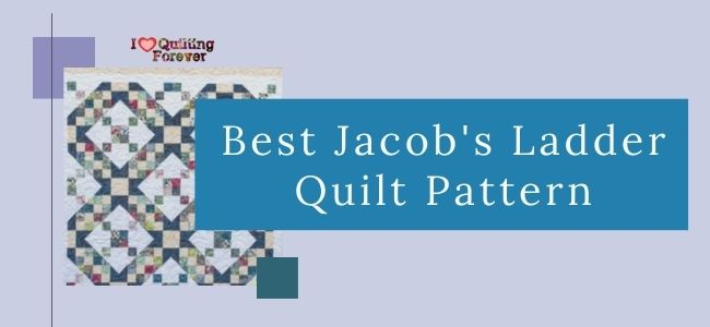 I love Quilting Forever_Best Jacob's Ladder Quilt Pattern