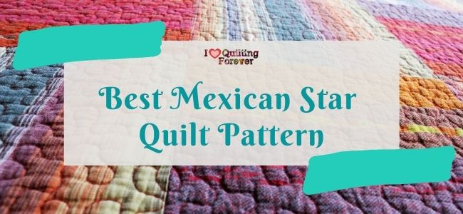 I love Quilting Forever_Best Mexican Star Quilt Pattern