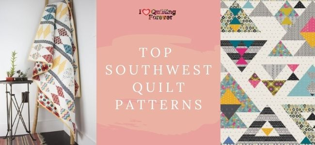 I love Quilting Forever_Top Southwest Quilt Patterns