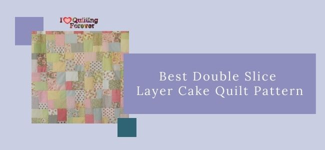Best Double Slice Layer Cake Quilt Pattern featured cover - ILQF